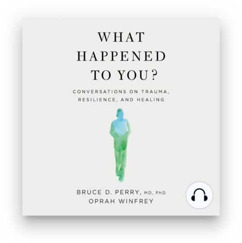 What Happened to You? by Bruce D. Perry and Oprah Winfrey